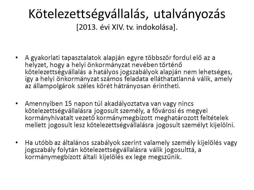 Kötelezettségvállalás, utalványozás [2013. évi XIV. tv. indokolása].